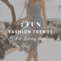 5 Fun Fashion Trends For Spring 2020