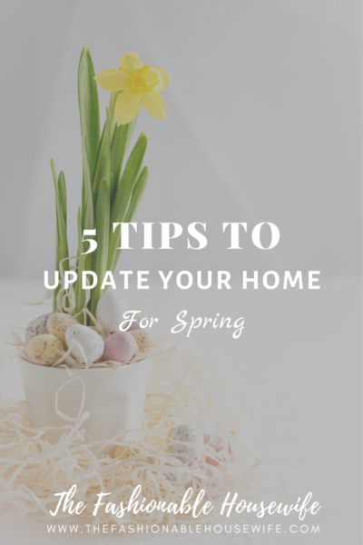 5 Tips To Update Your Home For Spring