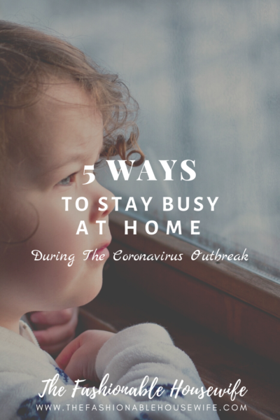 5 Ways To Stay Busy At Home During The Coronavirus Outbreak