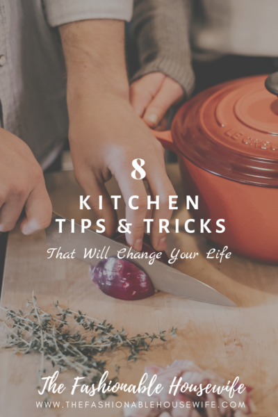 8 Kitchen Tips and Tricks That Will Change Your Life