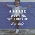 A Guide to Setting Your Kids Up For Life