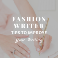 Fashion Writer: Tips To Improve Your Writing