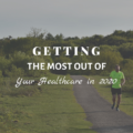 Getting the Most out of Your Healthcare in 2020