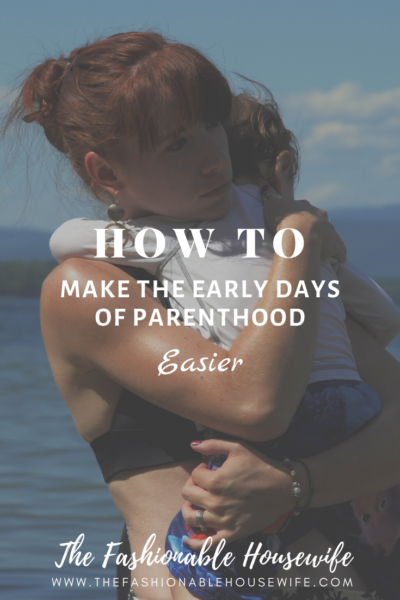How To Make The Early Days Of Parenthood Easier