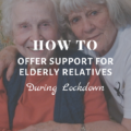 How To Offer Support For Elderly Relatives During Lockdown
