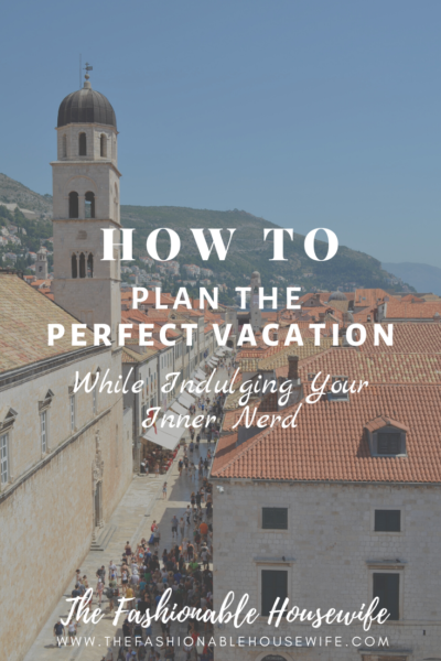 How To Plan the Perfect Vacation While Indulging Your Inner Nerd