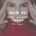 How To Stay Looking Young for Longer