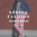 Spring Fashion Jacket Trends For 2020