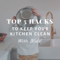 Top 5 Hacks to Keep Your Kitchen Clean