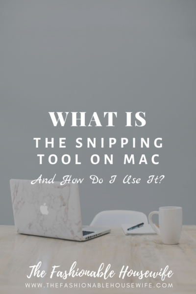 What Is The Snipping Tool On Mac And How Do I Use It?