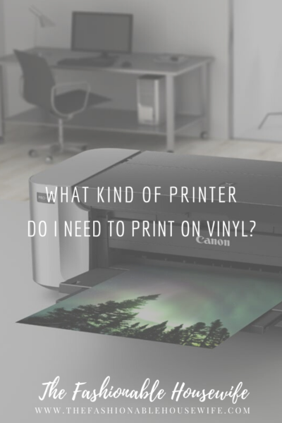 What Kind of Printer Do I Need to Print on Vinyl?