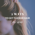 2 Ways To Get Thicker Hair in 2020