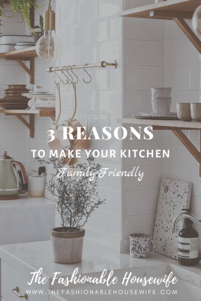 3 Reasons To Make Your Kitchen Family-Friendly