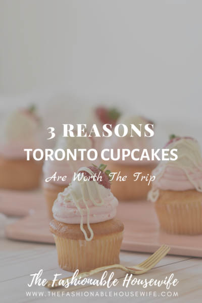 3 Reasons Toronto Cupcakes Are Worth The Trip