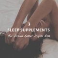 3 Sleep Supplements For Proven Better Night's Rest
