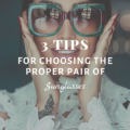 3 Tips For Choosing The Proper Pair of Sunglasses