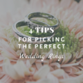 4 Tips For Picking The Perfect Wedding Rings