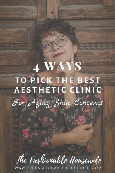 4 Ways To Pick The Best Aesthetic Clinic For Aging Skin Concerns