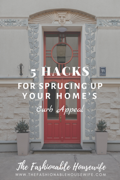 5 Hacks For Sprucing Up Your Home's Curb Appeal