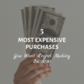 5 Most Expensive Purchases You Won't Regret Making in 2020