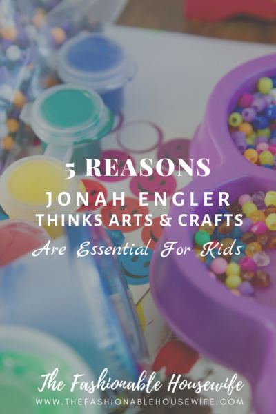5 Reasons Jonah Engler Thinks Arts & Crafts Are Essential For Kids