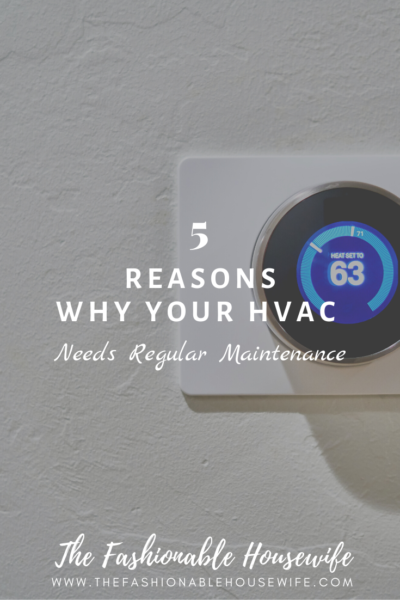 5 Reasons Why Your HVAC Needs Regular Maintenance