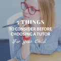 5 Things To Consider Before Choosing a Tutor for your Child
