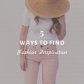 5 Ways to Find Fashion Inspiration