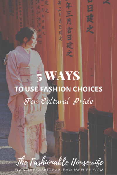 5 Ways to Use Fashion Choices for Cultural Pride