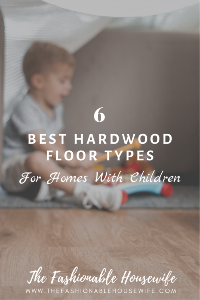 6 Best Hardwood Floor Types for Homes With Children