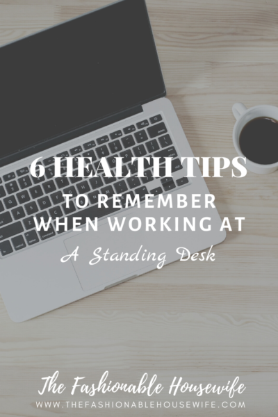6 Health Tips to Remember When Working At a Standing Desk