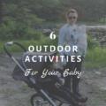 6 Outdoor Activities for Your Baby