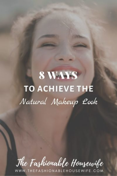 8 Ways to Achieve The Natural Makeup Look