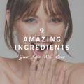 9 Amazing Ingredients Your Skin Will Love