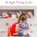 Day Care Center Tips: Choosing the Right Facility for You