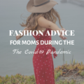 Fashion Advice For Moms During The Covid-19 Pandemic