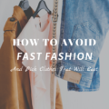How To Avoid Fast Fashion & Pick Clothes That Will Last