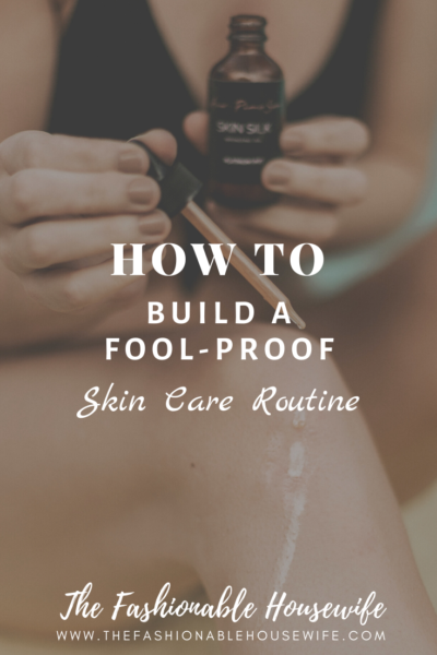 How To Build a Fool-Proof Skin Care Routine