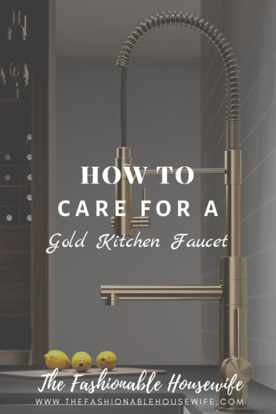 How To Care For A Gold Kitchen Faucet