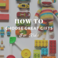 How To Choose Great Gifts For Kids