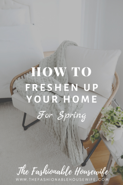 How To Freshen Up Your Home's Tired Interior For Spring