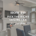 How To Pick The Right Ceiling Fan For Your Home