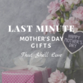 Last-Minute Mother's Day Gifts That She'll Actually Love!