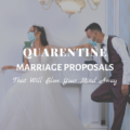 Quarantine Marriage Proposals That Will Blow Your Mind Away