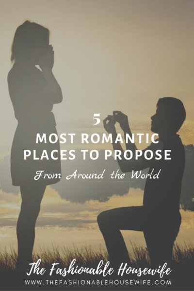 5 Most Romantic Places to Propose from Around the World
