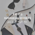 Top 3 Summer Accessories You Need Right Now