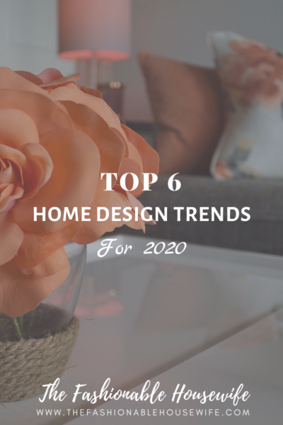 6 Top Home Design Trends For 2020