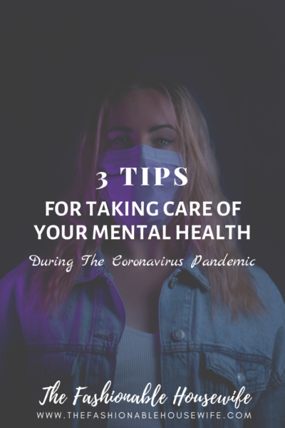 3 Tips For Taking Care of Your Mental Health During The Coronavirus Pandemic