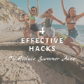 4 Effective Hacks To Reduce Summer Acne