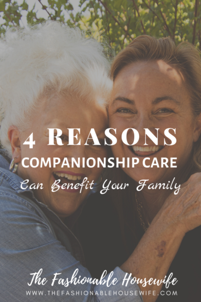 4 Reasons Companionship Care Can Benefit Your Family